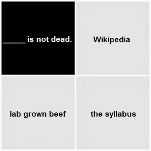 Black card: Blank is not dead. White cards: Wikipedia; lab grown beef; the syllabus